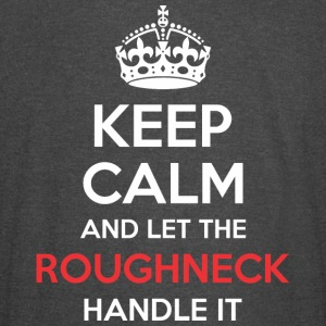 Keep Calm And Let Roughneck Handle It - Vintage Sport T-Shirt