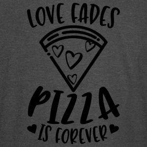 Love Fades Pizza Is Forever - Vintage Sport T-Shirt