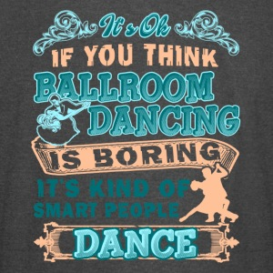 IF YOU THINK BALLROOM DANCING IS BORING SHIRT - Vintage Sport T-Shirt