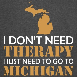 I Dont Need Therapy I Just Want To Go Michigan - Vintage Sport T-Shirt
