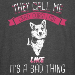 They Call Me crazy Corgi Lady Like It's Bad Thing - Vintage Sport T-Shirt