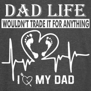 Dad Life Wouldnt Trade It For Anything Love My Dad - Vintage Sport T-Shirt