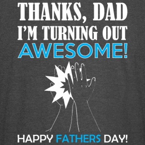 Thanks Dad Turning Out Awesome Happy Fathers Day - Vintage Sport T-Shirt