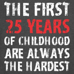 The First 25 Years Of Childhood Are Always Hardest - Vintage Sport T-Shirt