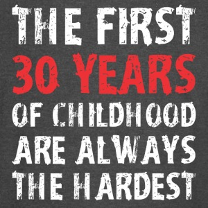 The First 30 Years Of Childhood Are Always Hardest - Vintage Sport T-Shirt