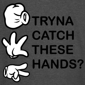 Catch these Hands - Vintage Sport T-Shirt