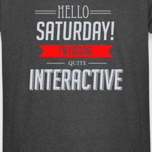Hello, Saturday! I'm Feeling quite INTERACTIVE - Vintage Sport T-Shirt
