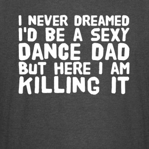 I never dreamed i'd be a sexy dance dad but here i - Vintage Sport T-Shirt