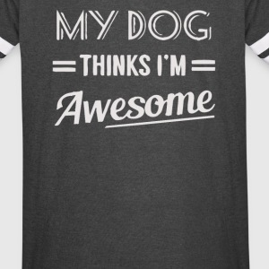 My dog thinks i m awesome - Vintage Sport T-Shirt