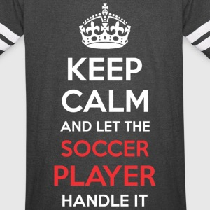 Keep Calm And Let Soccer Player Handle It - Vintage Sport T-Shirt