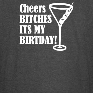 Cheers BITCHES Its My Birthday - Vintage Sport T-Shirt