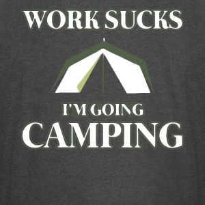 Work sucks I'm going Camping - Vintage Sport T-Shirt