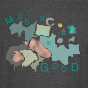 Mess is good - Vintage Sport T-Shirt
