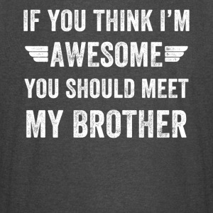 If you think I'm awesome you should meet my brothe - Vintage Sport T-Shirt