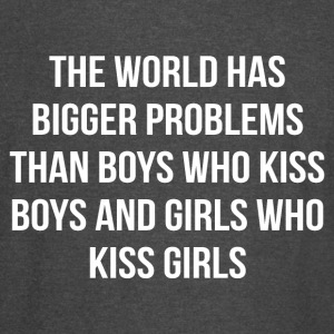 The world has bigger problems than boys who kiss - Vintage Sport T-Shirt