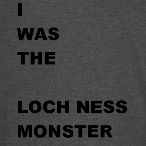 i WAS The Loch Ness Monster - Vintage Sport T-Shirt