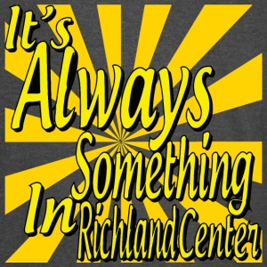 It's Always Something In Richland Center - Vintage Sport T-Shirt