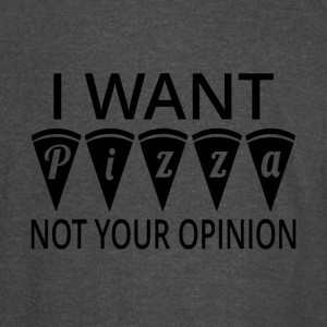 I Want Pizza Not Your Opinion - Vintage Sport T-Shirt