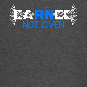 Earned Not Given Tee Shirt Nurse Pride RN - Vintage Sport T-Shirt