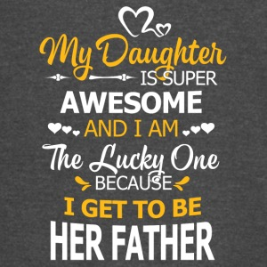 My daughter is super awesome I get to be herfather - Vintage Sport T-Shirt