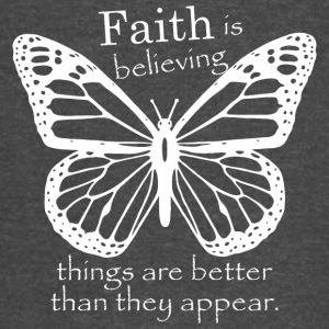 Faith Is Believing Things Better Than They Appear - Vintage Sport T-Shirt