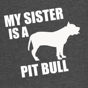My Sister Is A Pit Bull - Vintage Sport T-Shirt