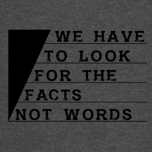 We have to look for the facts not words - Vintage Sport T-Shirt