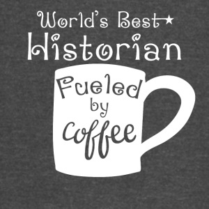 World's Best Historian Fueled By Coffee - Vintage Sport T-Shirt