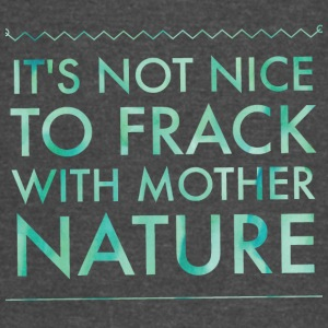 It's not nice to frack with Mother Nature - Vintage Sport T-Shirt