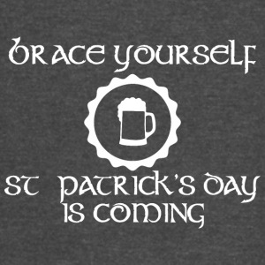 Brace Yourself Saint Patricks Day Is Coming - Vintage Sport T-Shirt
