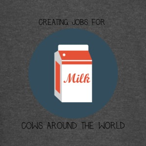 Milk, creating jobs for cows. - Vintage Sport T-Shirt