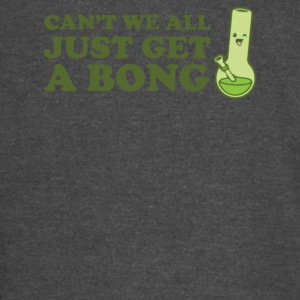 Can t we all just get a bong - Vintage Sport T-Shirt