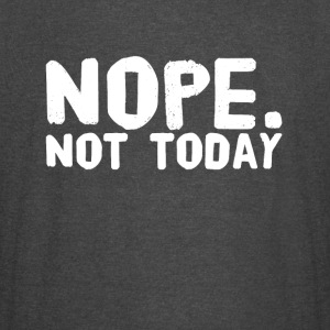 Nope not today - Vintage Sport T-Shirt