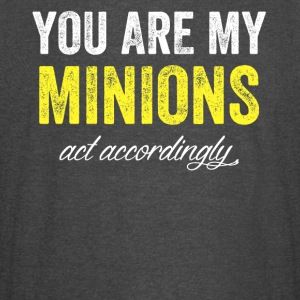 you are my minions act accordingly - Vintage Sport T-Shirt