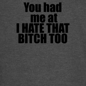 You had me at I HATE THAT BITCH TOO - Vintage Sport T-Shirt