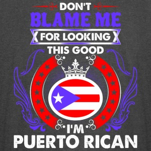 Dont Blame Me For Looking This Good Im Puerto Rica - Vintage Sport T-Shirt
