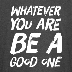 whatever you are be a good one - Vintage Sport T-Shirt