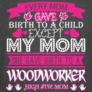 Every Mom Gave Birth To Child Woodworker - Vintage Sport T-Shirt