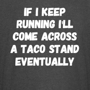If I keep running I'll come across a taco stand ev - Vintage Sport T-Shirt