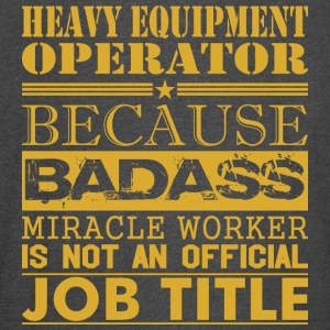 Heavy Equip Operator Because Miracle Workr Not Job - Vintage Sport T-Shirt