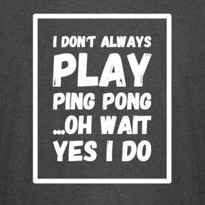 I don't always play ping pong oh wait yes I do - Vintage Sport T-Shirt