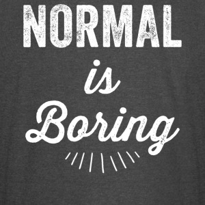 Normal is boring - Vintage Sport T-Shirt