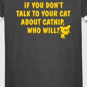If You Dont Talk To Your Cat About Catnip - Vintage Sport T-Shirt