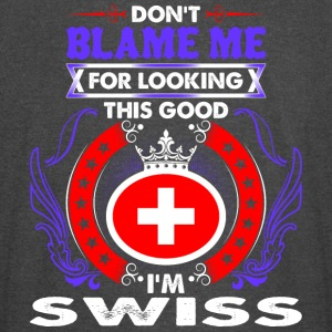 Dont Blame Me For Looking This Good Im Swiss - Vintage Sport T-Shirt