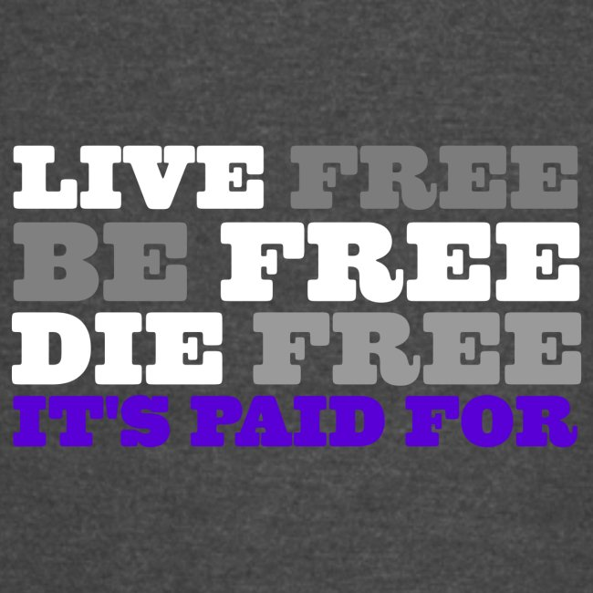 LiveFree BeFree DieFree   It's Paid For