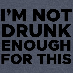 I'm Not Drunk Enough for This - Vintage Sport T-Shirt