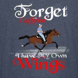 Forget Caffeine I have my own Wings - Vintage Sport T-Shirt