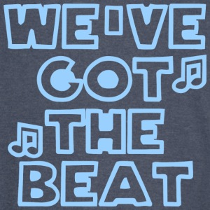 We ve Got The Beat - Vintage Sport T-Shirt
