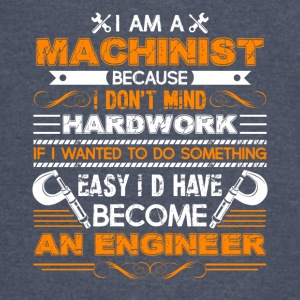 Machinist Because I Dont Mind Hardwork Shirt - Vintage Sport T-Shirt