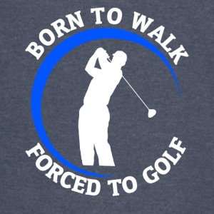 Born to Walk, Forced to Golf - Vintage Sport T-Shirt
